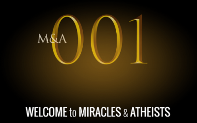M&A001 – Welcome to Miracles & Atheists