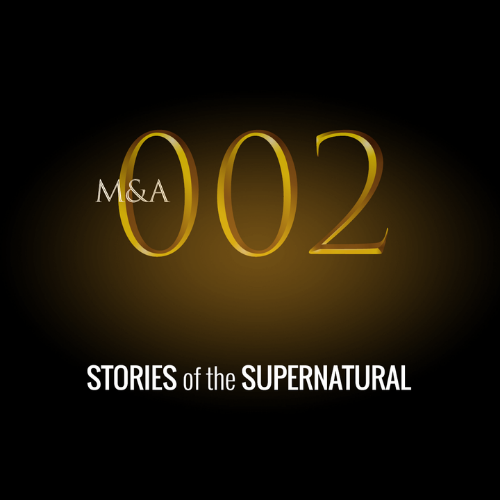 M&A002 – Stories of the Supernatural