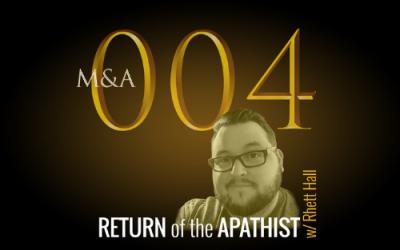 M&A004 – Return of the Apathist (w/Rhett Hall, Pt 2)