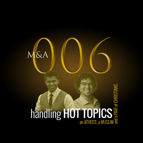 M&A006 – Handling Hot Topics with an Atheist, a Muslim and a Pair of Christians (w/Ahmad Siddiqui and Eric D. Murphy)