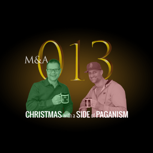 M&A013 – Christmas with a Side of Paganism