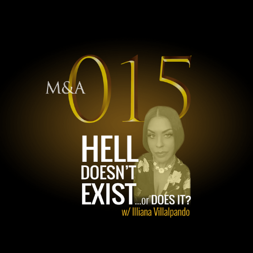 M&A015 – Hell Doesn't Exist…or Does it? (w/ Illiana Villalpando)