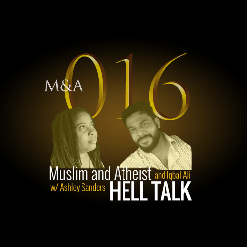 M&A016 – Muslim and Atheist Hell Talk (w/Ashley Sanders and Iqbal Ali)