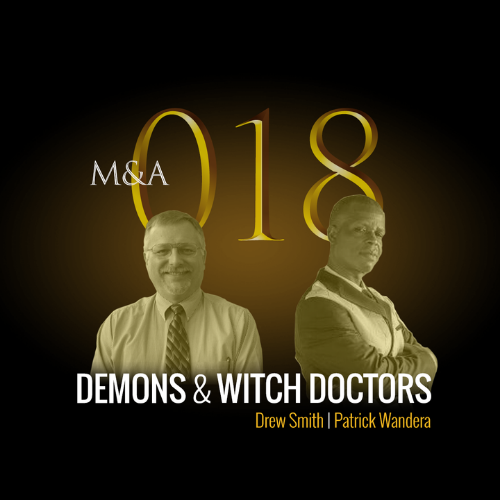 M&A018 – Demons & Witch Doctors (w/ Drew Smith & Patrick Wandera)
