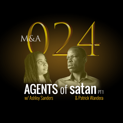 M&A024 – Agents of Satan, Pt.1 (w/ Patrick Wandera & Ashley Sanders)