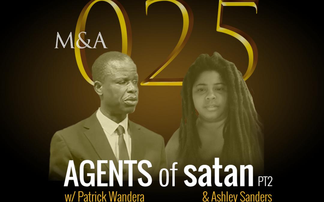 M&A025 – Agents of Satan, Pt.2 (w/ Ashley Sanders & Patrick Wandera)