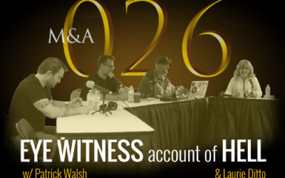 M&A026 – An Eye-Witness Account of Hell (Live Audience Podcast w/ Laurie Ditto & Patrick Walsh)