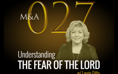 M&A027 – Understanding THE FEAR OF THE LORD (BONUS w/ Laurie Ditto)