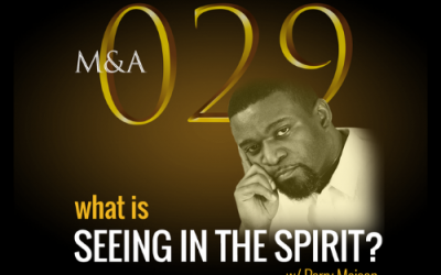 M&A029 – What is Seeing in the Spirit? (w/ Perry K Maison)