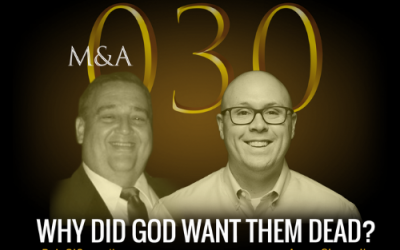 M&A030 – Why Did God Want Them Dead? (w/ Bob O'Connell & Aaron Chappell)