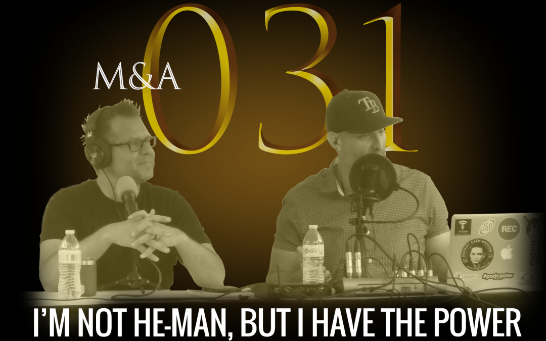 M&A031 – I'm Not He-Man, but I Have the Power