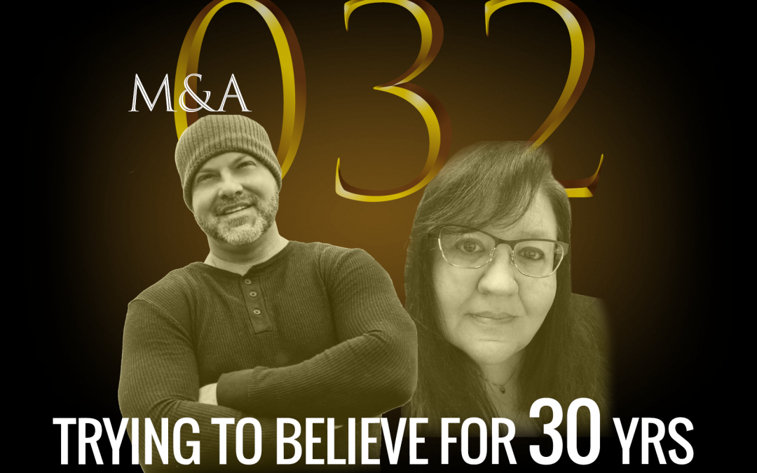 M&A032 – Trying to Believe for 30 Years (w/ Janet Reyes & Brian Essary)